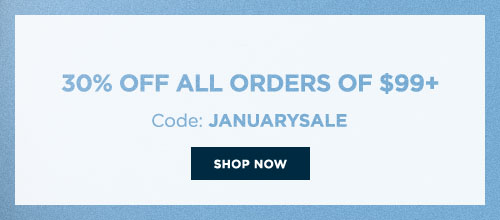 Last Chance! 30% Off All Orders of $99+ | Code: JANUARYSALE SHOP NOW